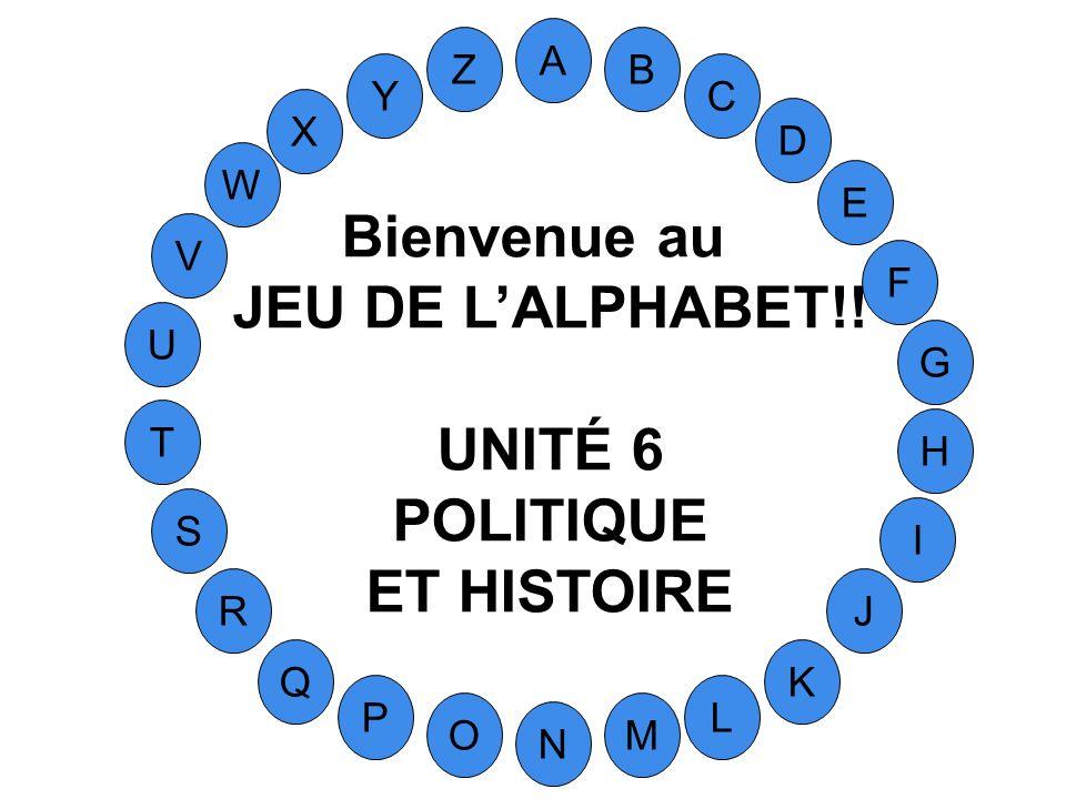 Bienvenue au JEU DE L'ALPHABET!! UNITÉ 6 POLITIQUE ET HISTOIRE