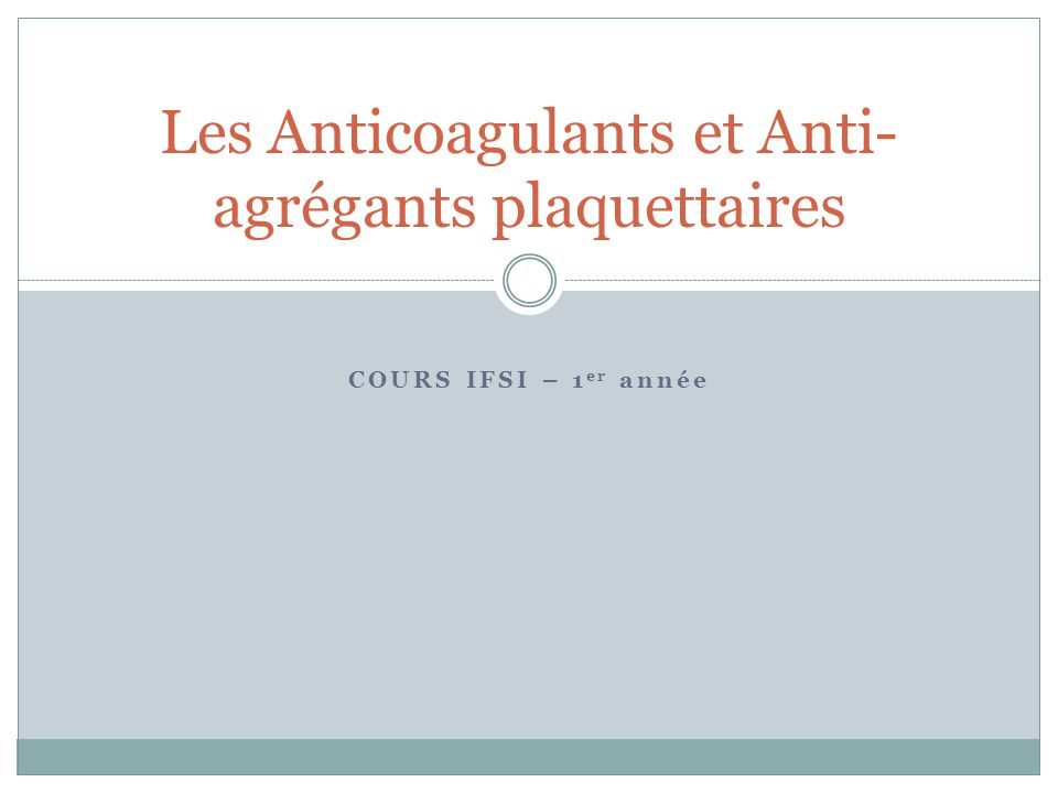 Les Anticoagulants et Anti-agrégants plaquettaires