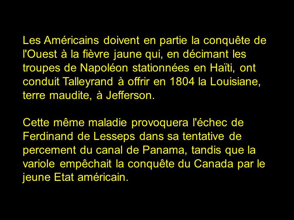 Les Américains doivent en partie la conquête de l Ouest à la fièvre jaune qui, en décimant les troupes de Napoléon stationnées en Haïti, ont conduit Talleyrand à offrir en 1804 la Louisiane, terre maudite, à Jefferson.