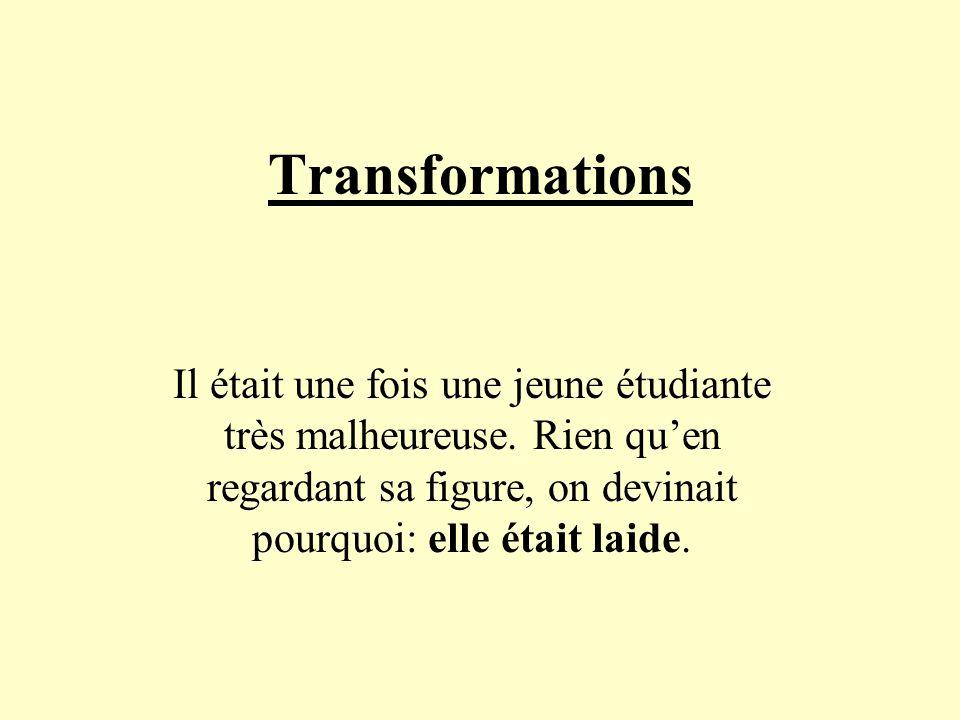 Transformations Il était une fois une jeune étudiante très malheureuse.