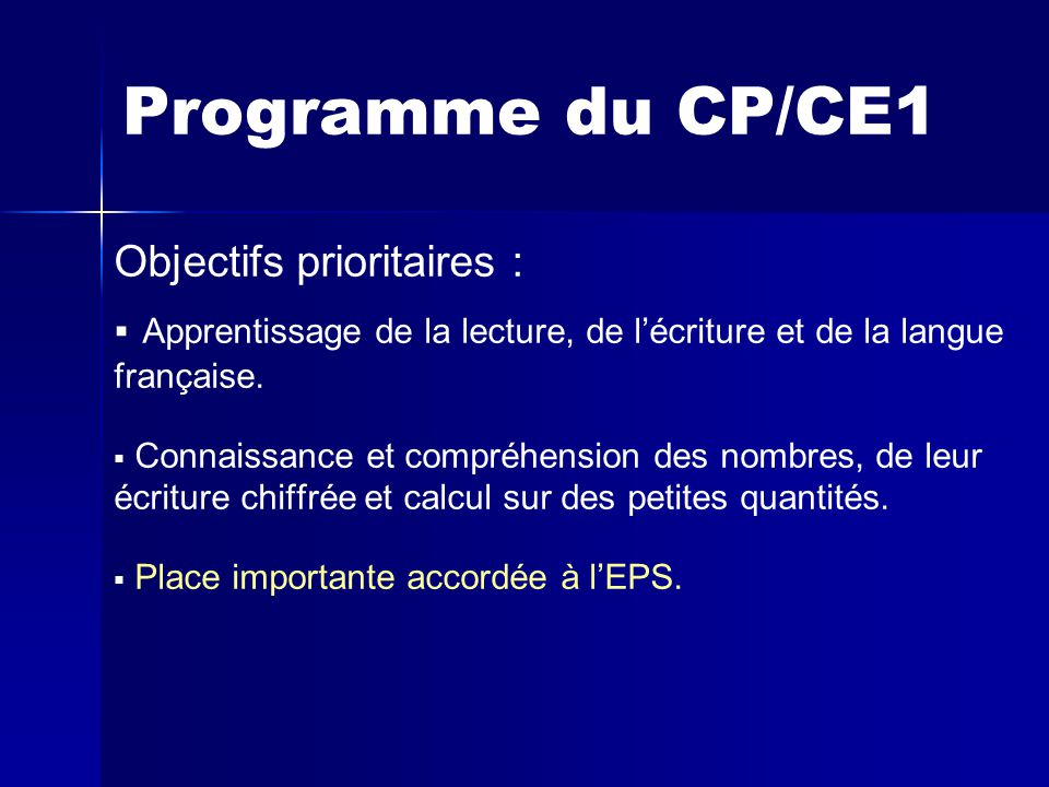 Programme du CP/CE1 Objectifs prioritaires : Apprentissage de la lecture, de l'écriture et de la langue française.