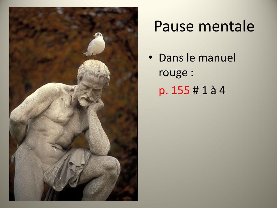 Pause mentale Dans le manuel rouge : p. 155 # 1 à 4