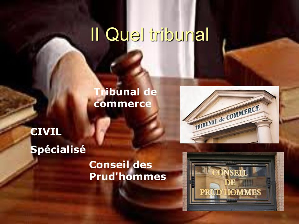 II Quel tribunal Tribunal de commerce CIVIL Spécialisé