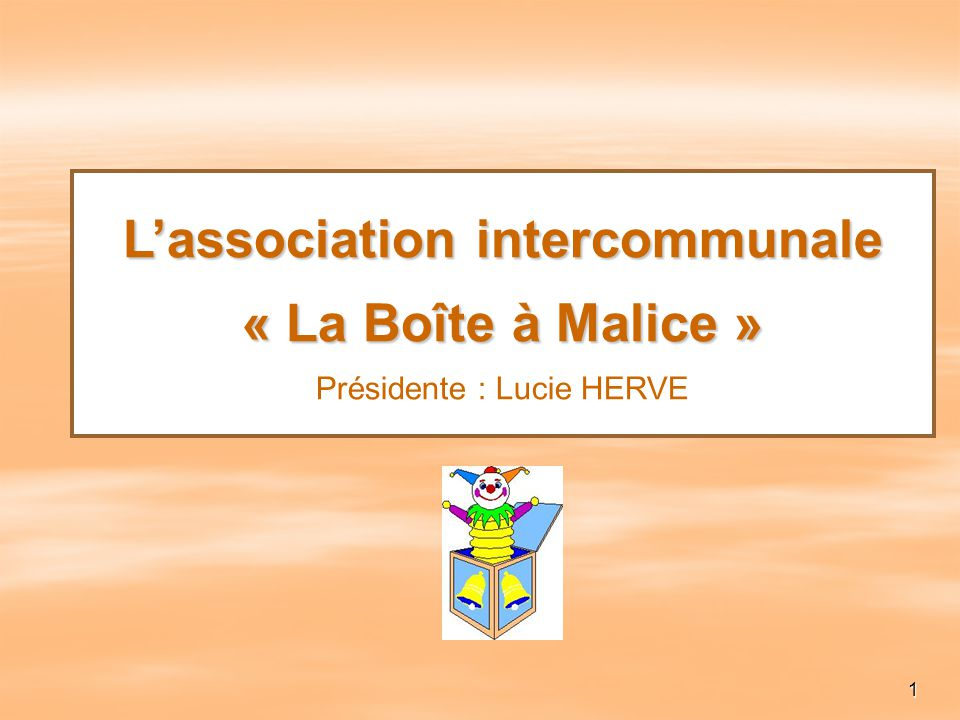 L'association intercommunale « La Boîte à Malice » Présidente : Lucie HERVE