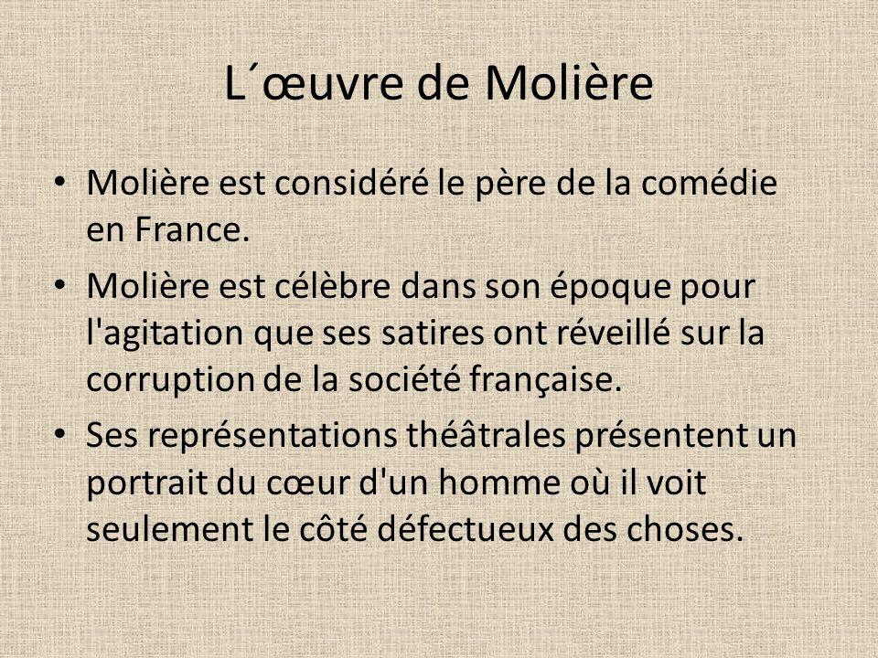 L´œuvre de Molière Molière est considéré le père de la comédie en France.