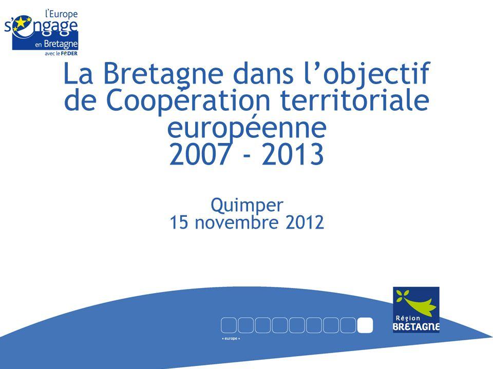 La Bretagne dans l'objectif de Coopération territoriale européenne 2007 - 2013 Quimper 15 novembre 2012