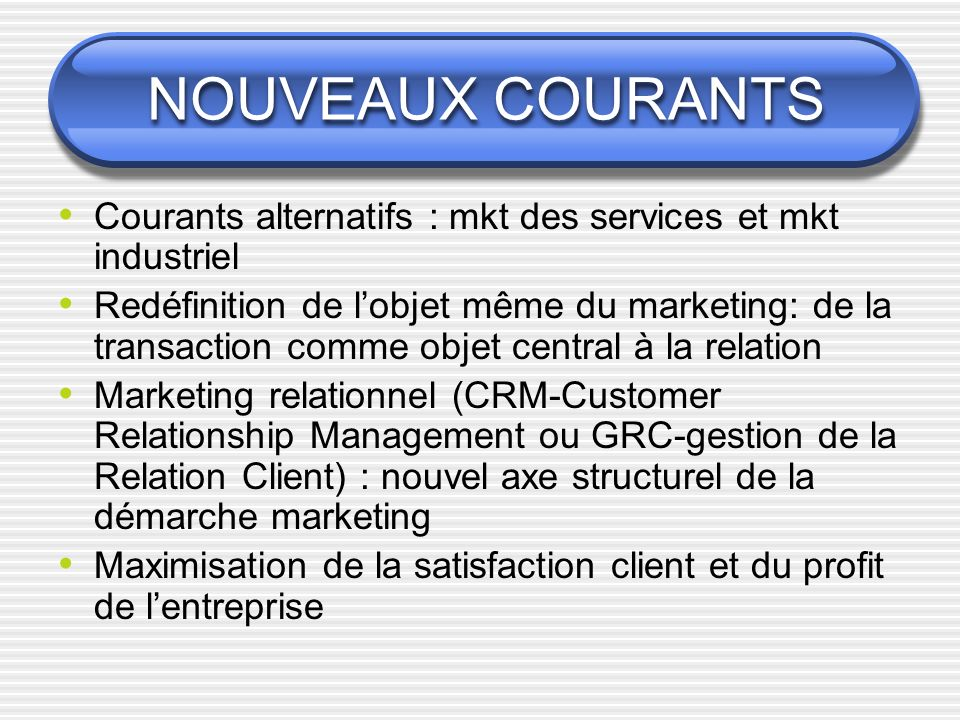 NOUVEAUX COURANTS Courants alternatifs : mkt des services et mkt industriel.