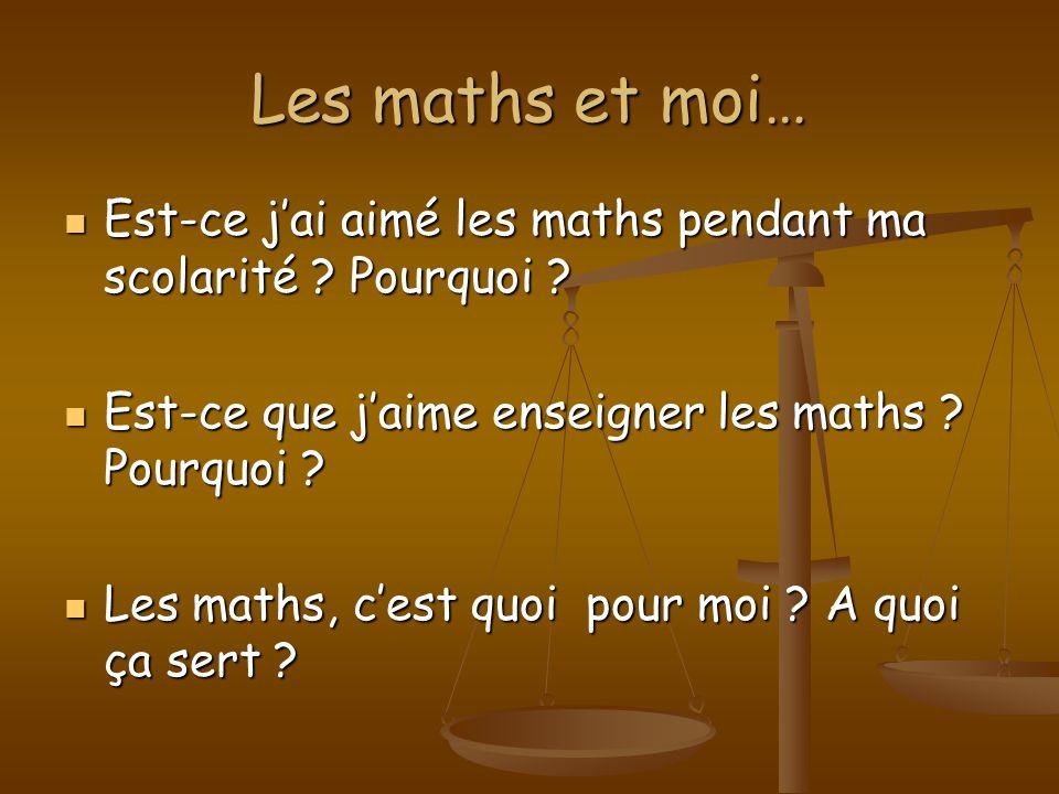 Les maths et moi… Est-ce j'ai aimé les maths pendant ma scolarité Pourquoi Est-ce que j'aime enseigner les maths Pourquoi
