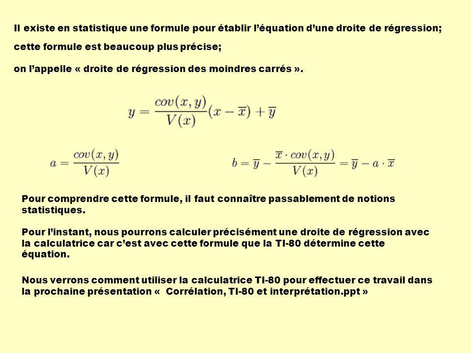 Il existe en statistique une formule pour établir l'équation d'une droite de régression;