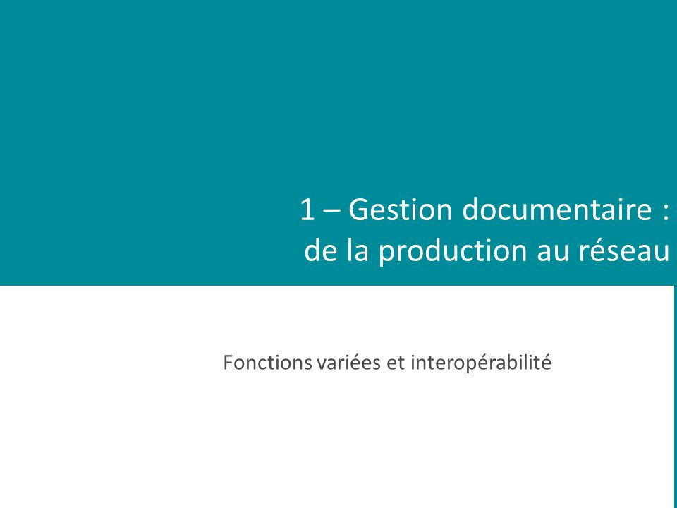 1 – Gestion documentaire : de la production au réseau