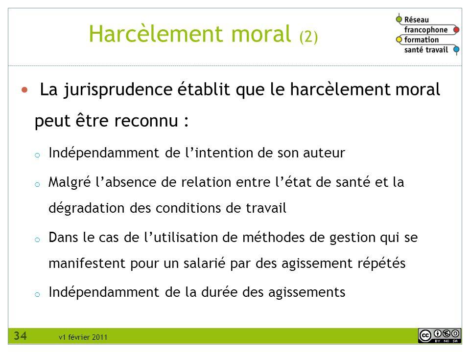 Harcèlement moral (2) La jurisprudence établit que le harcèlement moral peut être reconnu : Indépendamment de l'intention de son auteur.