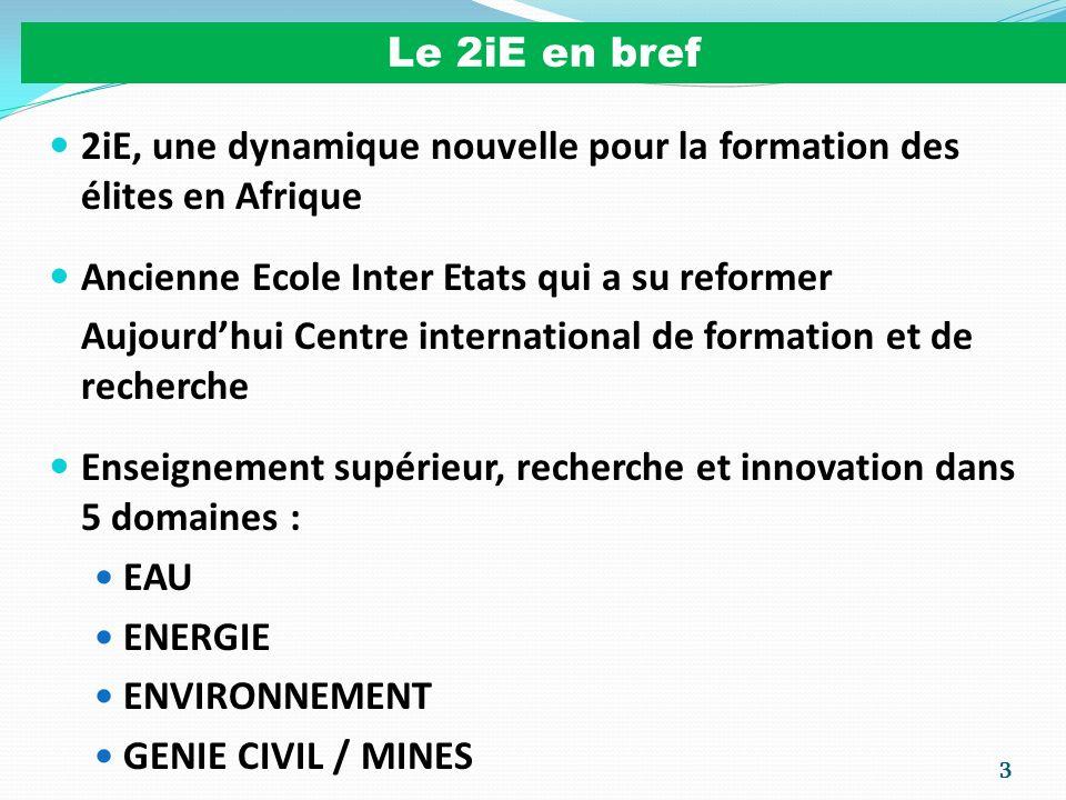 Le 2iE en bref 2iE, une dynamique nouvelle pour la formation des élites en Afrique. Ancienne Ecole Inter Etats qui a su reformer.