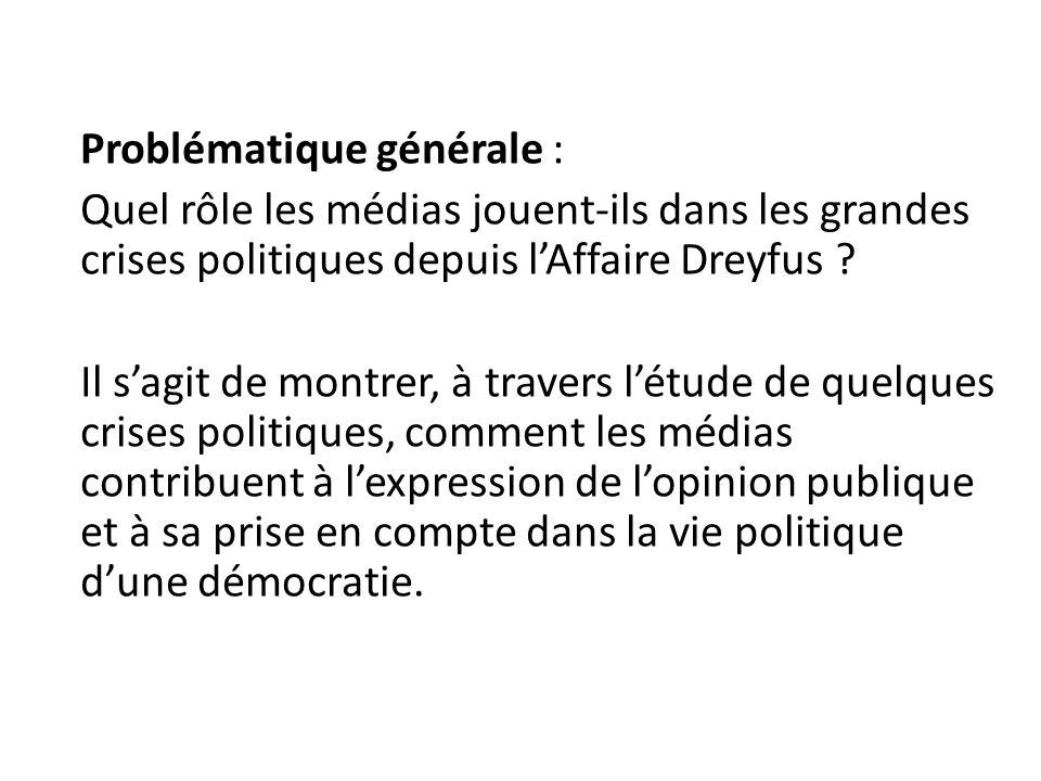 Problématique générale : Quel rôle les médias jouent-ils dans les grandes crises politiques depuis l'Affaire Dreyfus .