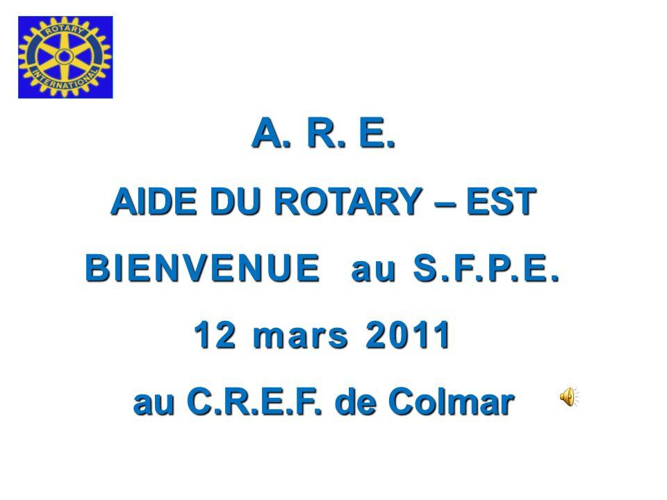 R. E. AIDE DU ROTARY – EST BIENVENUE au S.F.P.E. 12 mars 2011