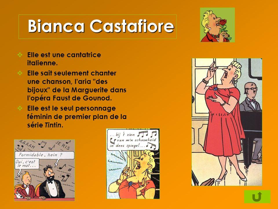 Bianca Castafiore Elle est une cantatrice italienne.