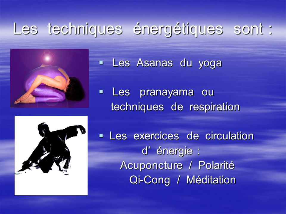 Les techniques énergétiques sont :