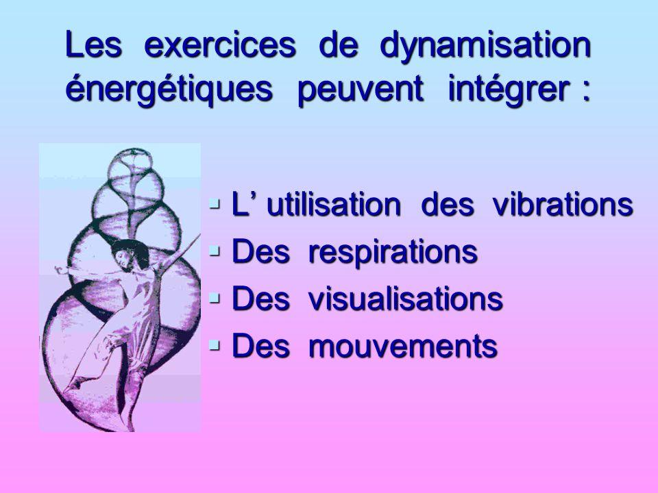 Les exercices de dynamisation énergétiques peuvent intégrer :