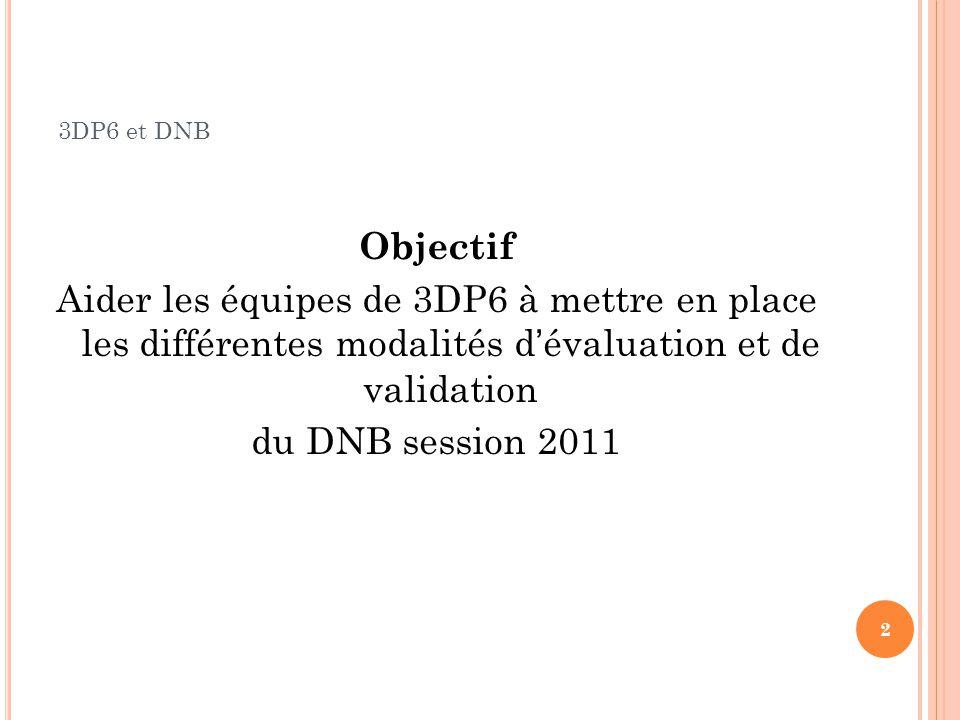 3DP6 et DNB Objectif. Aider les équipes de 3DP6 à mettre en place les différentes modalités d'évaluation et de validation.