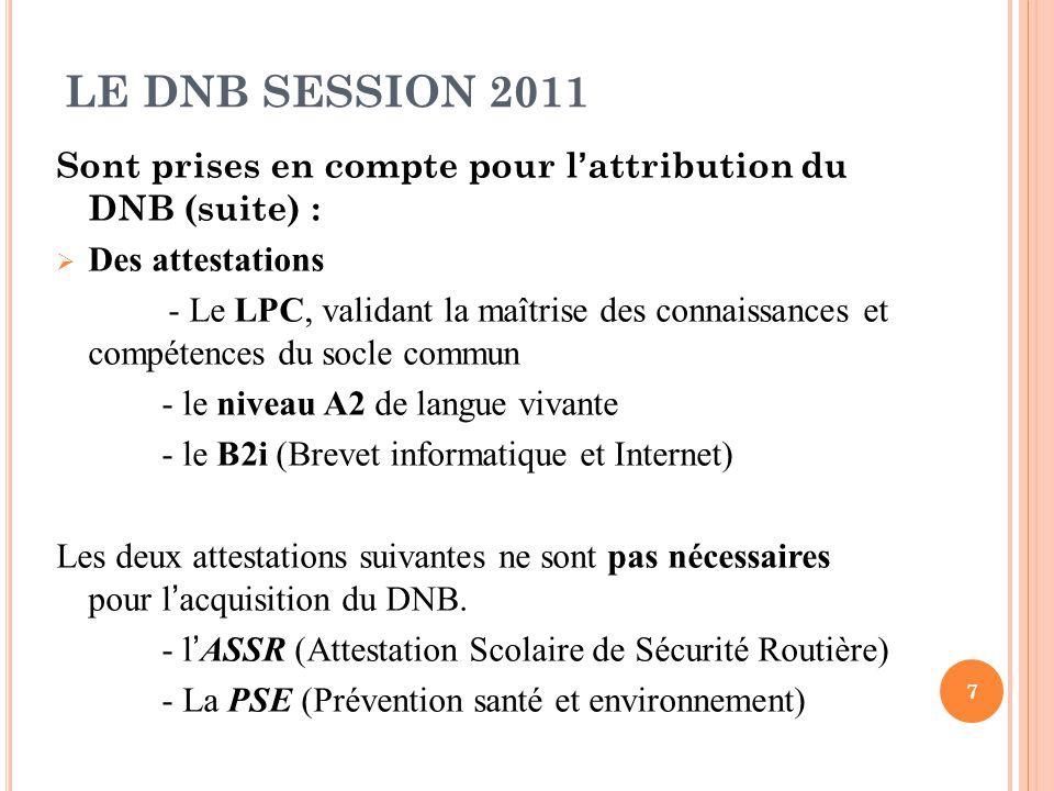 LE DNB SESSION 2011 Sont prises en compte pour l'attribution du DNB (suite) : Des attestations.