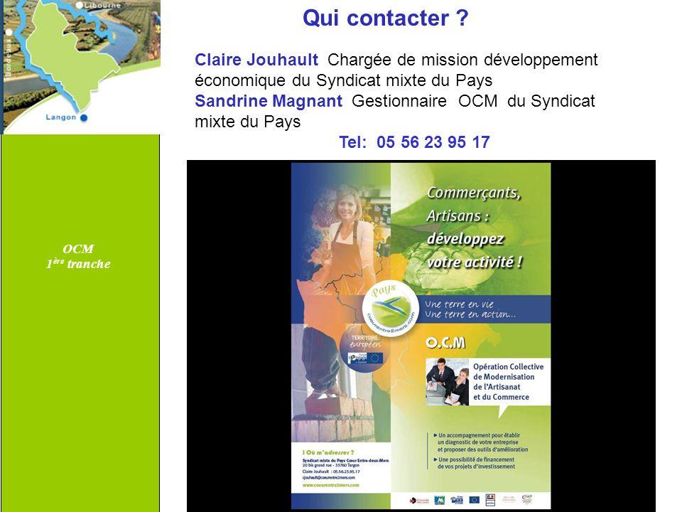 OCM 1ère tranche. Qui contacter Claire Jouhault Chargée de mission développement économique du Syndicat mixte du Pays.
