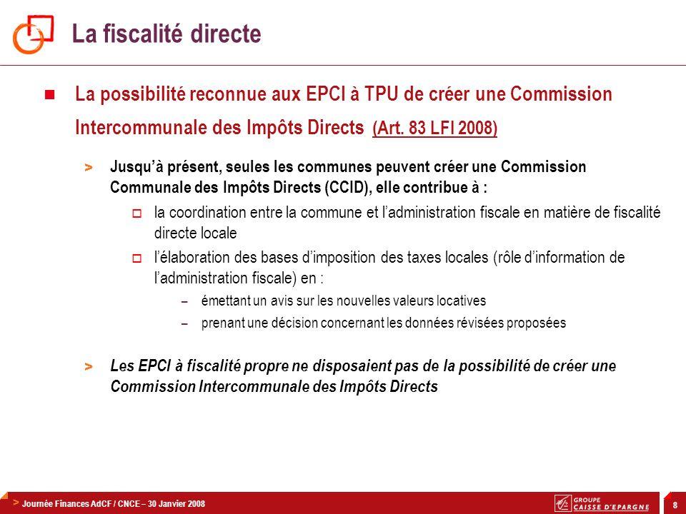 La fiscalité directe La possibilité reconnue aux EPCI à TPU de créer une Commission Intercommunale des Impôts Directs (Art. 83 LFI 2008)