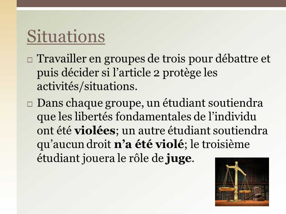 Situations Travailler en groupes de trois pour débattre et puis décider si l'article 2 protège les activités/situations.