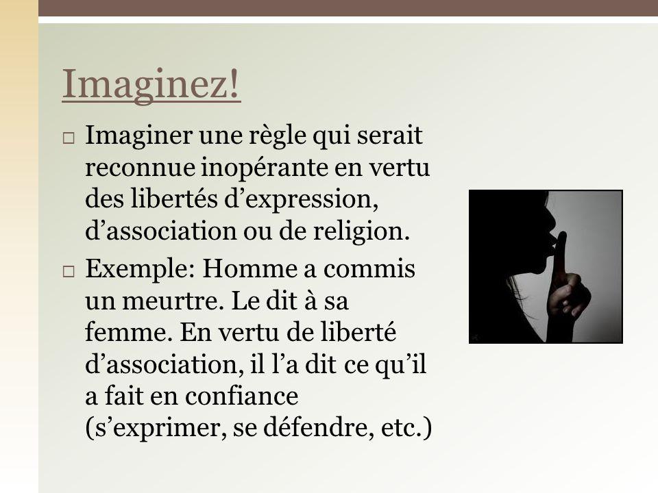 Imaginez! Imaginer une règle qui serait reconnue inopérante en vertu des libertés d'expression, d'association ou de religion.