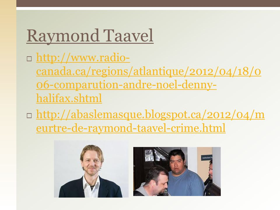 Raymond Taavel http://www.radio- canada.ca/regions/atlantique/2012/04/18/0 06-comparution-andre-noel-denny- halifax.shtml.