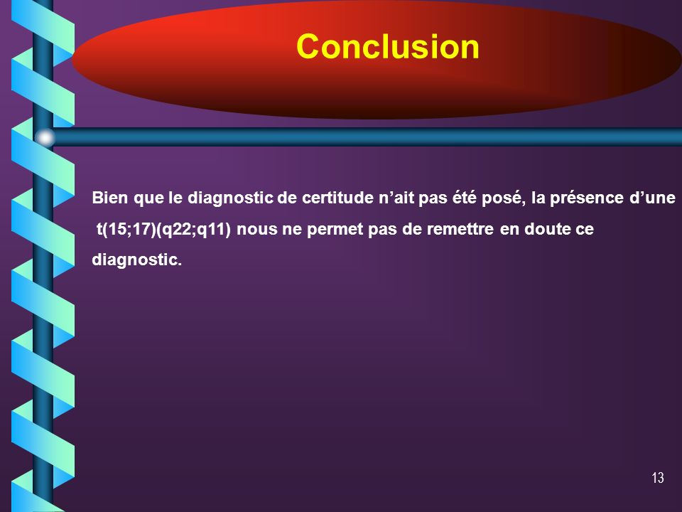 Conclusion Bien que le diagnostic de certitude n'ait pas été posé, la présence d'une.