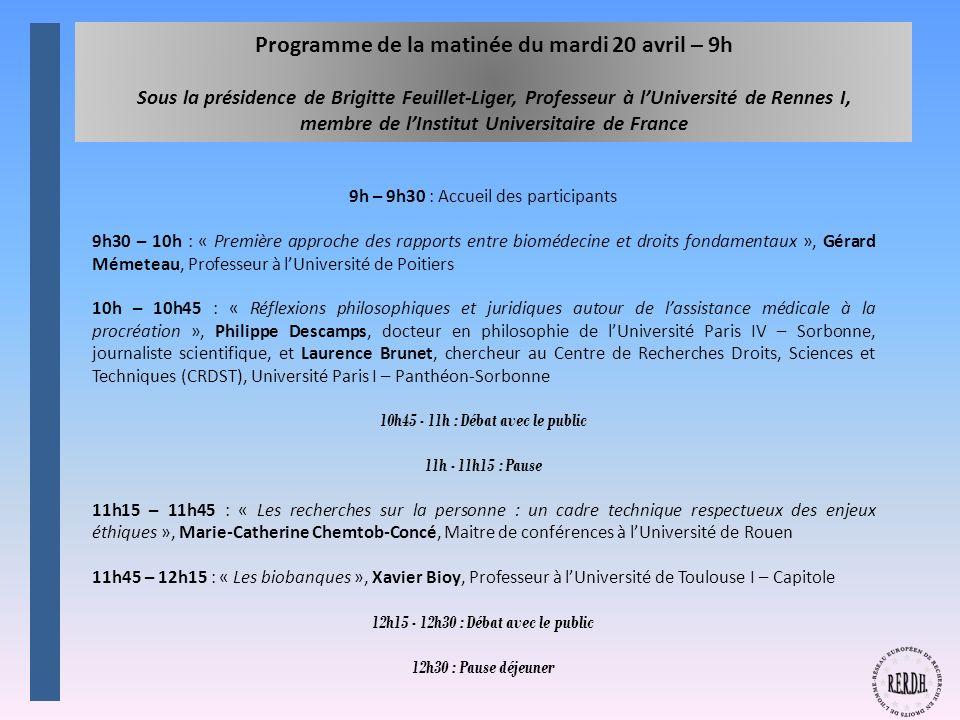 Programme de la matinée du mardi 20 avril – 9h Sous la présidence de Brigitte Feuillet-Liger, Professeur à l'Université de Rennes I, membre de l'Institut Universitaire de France