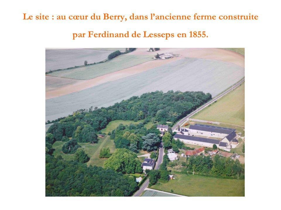 Le site : au cœur du Berry, dans l'ancienne ferme construite par Ferdinand de Lesseps en 1855.
