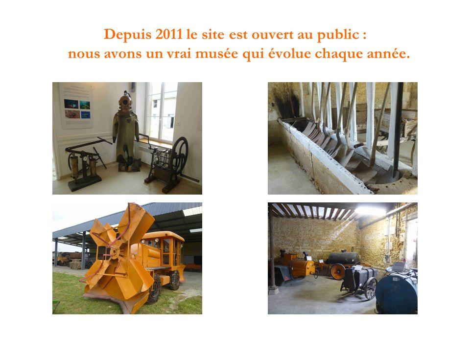 Depuis 2011 le site est ouvert au public : nous avons un vrai musée qui évolue chaque année.