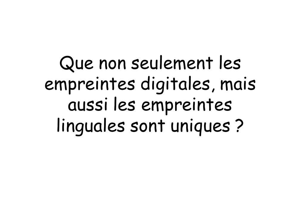 Que non seulement les empreintes digitales, mais aussi les empreintes linguales sont uniques