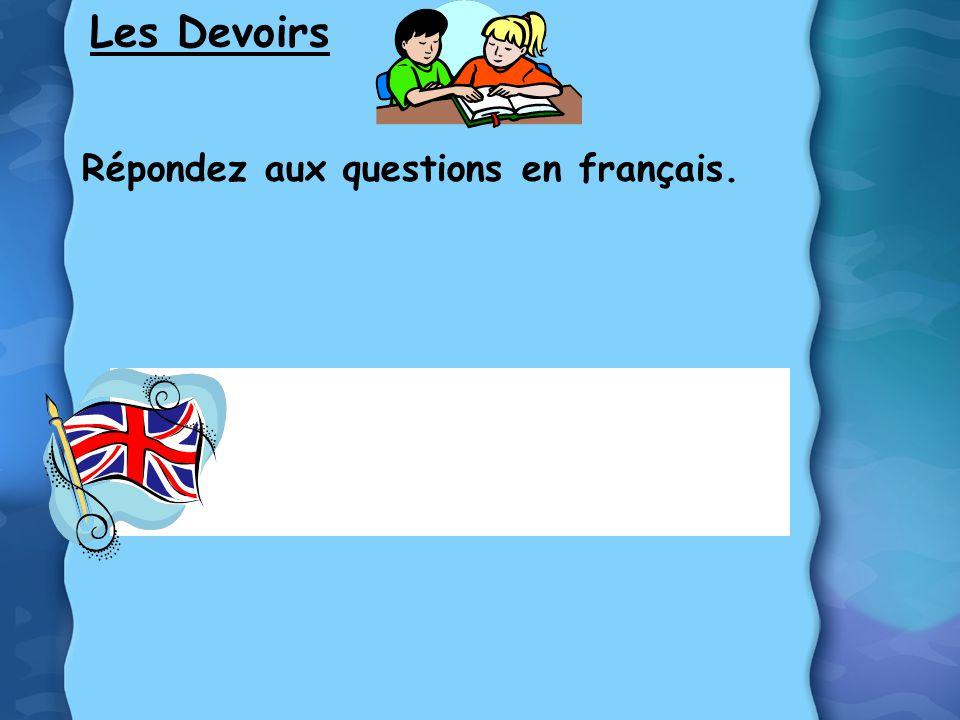 Les Devoirs Répondez aux questions en français. *