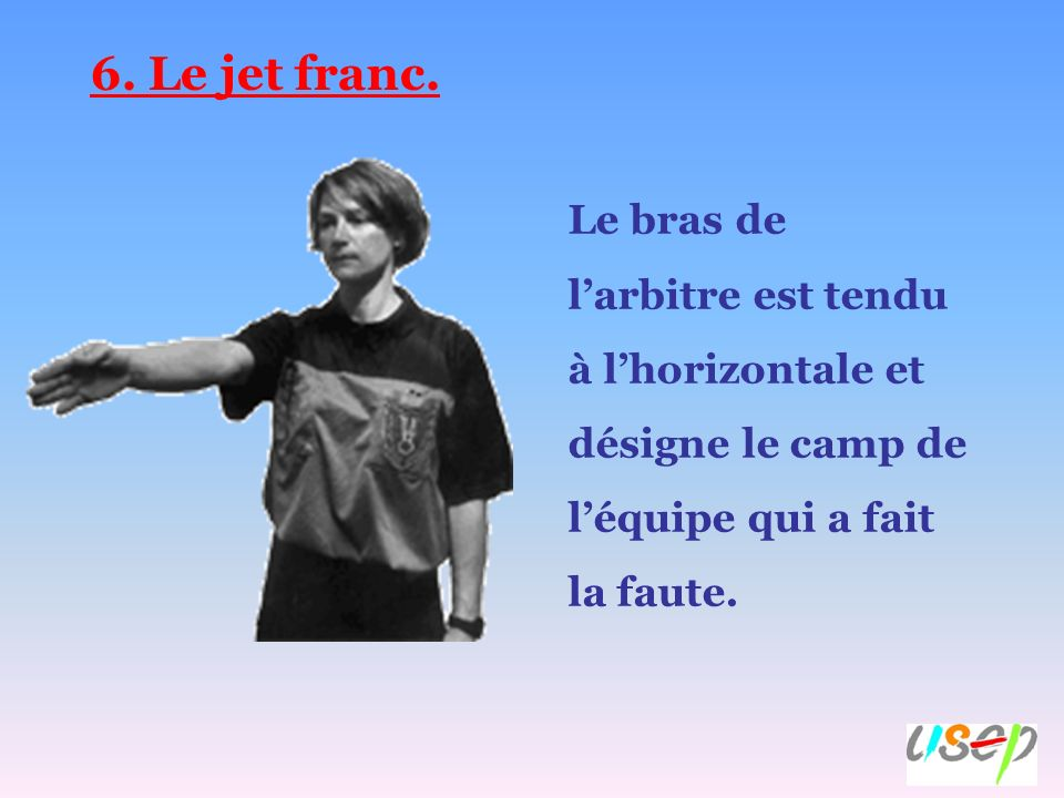 6. Le jet franc.