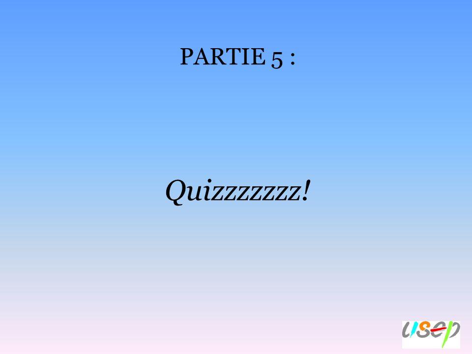 PARTIE 5 : Quizzzzzzz!