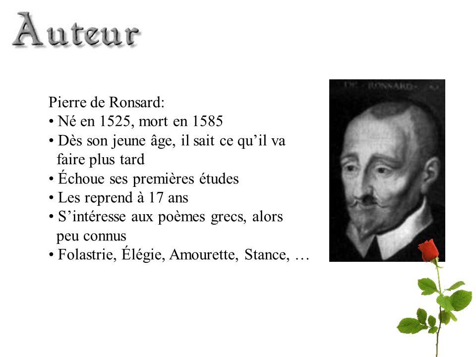 Pierre de Ronsard: Né en 1525, mort en 1585. Dès son jeune âge, il sait ce qu'il va. faire plus tard.