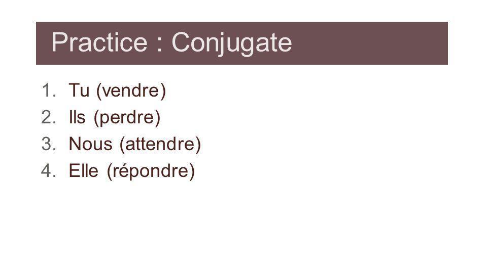 Practice : Conjugate Tu (vendre) Ils (perdre) Nous (attendre)