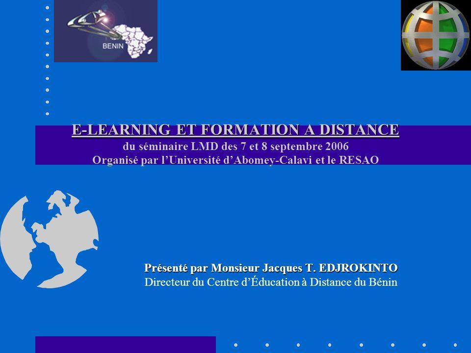 E-LEARNING ET FORMATION A DISTANCE du séminaire LMD des 7 et 8 septembre 2006 Organisé par l'Université d'Abomey-Calavi et le RESAO