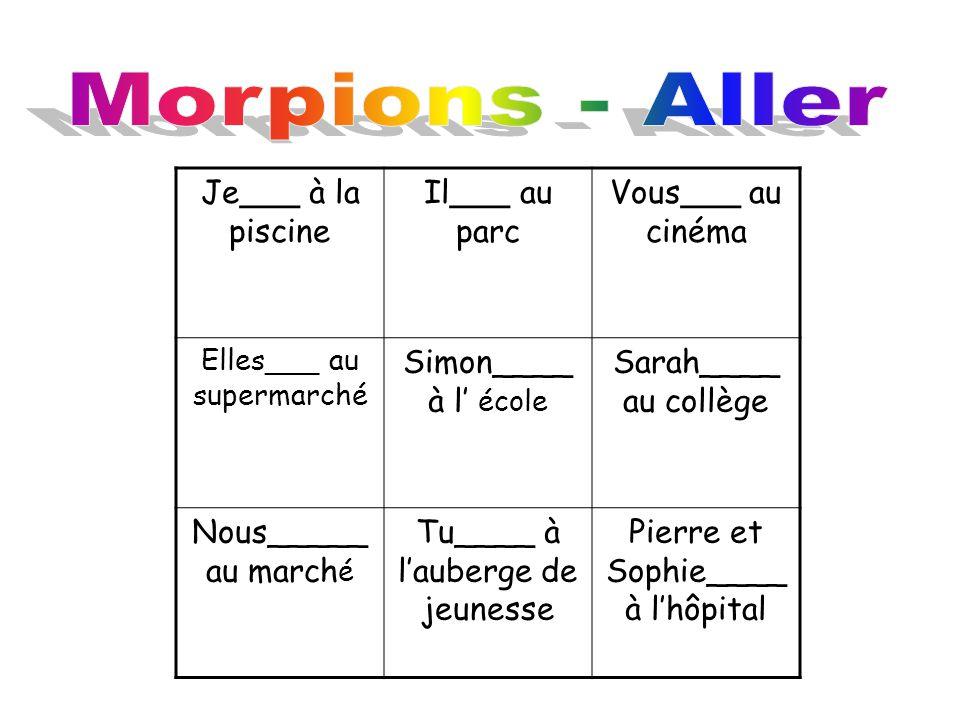 Morpions - Aller Je___ à la piscine Il___ au parc Vous___ au cinéma