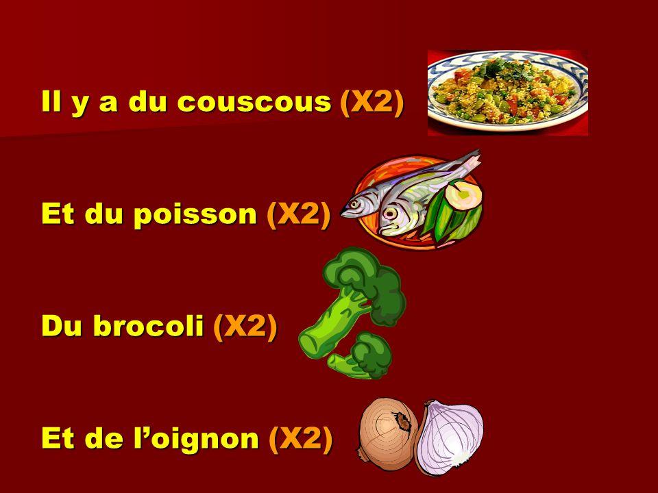 Il y a du couscous (X2) Et du poisson (X2) Du brocoli (X2) Et de l'oignon (X2)