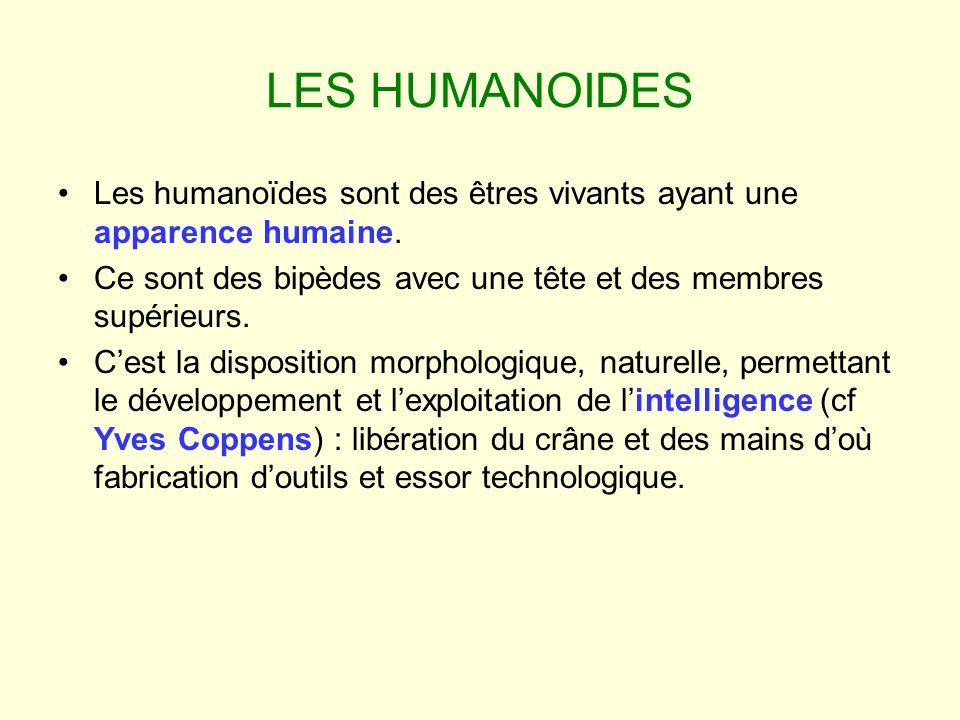 LES HUMANOIDES Les humanoïdes sont des êtres vivants ayant une apparence humaine. Ce sont des bipèdes avec une tête et des membres supérieurs.
