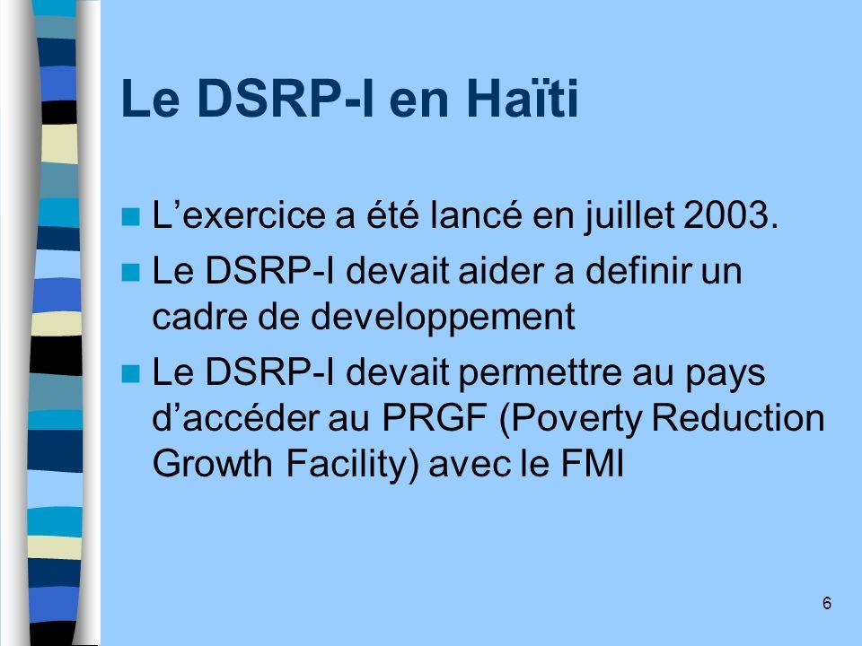 Le DSRP-I en Haïti L'exercice a été lancé en juillet 2003.