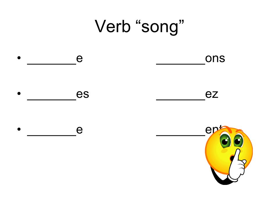 Verb song _______e _______ons _______es _______ez