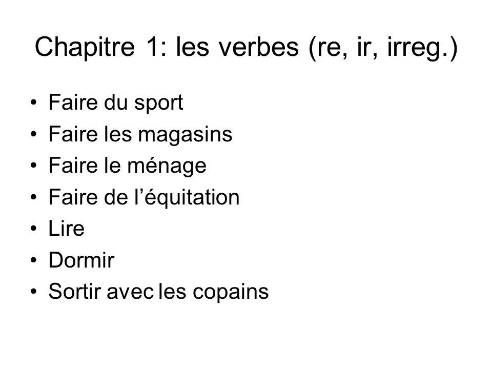 Chapitre 1: les verbes (re, ir, irreg.)