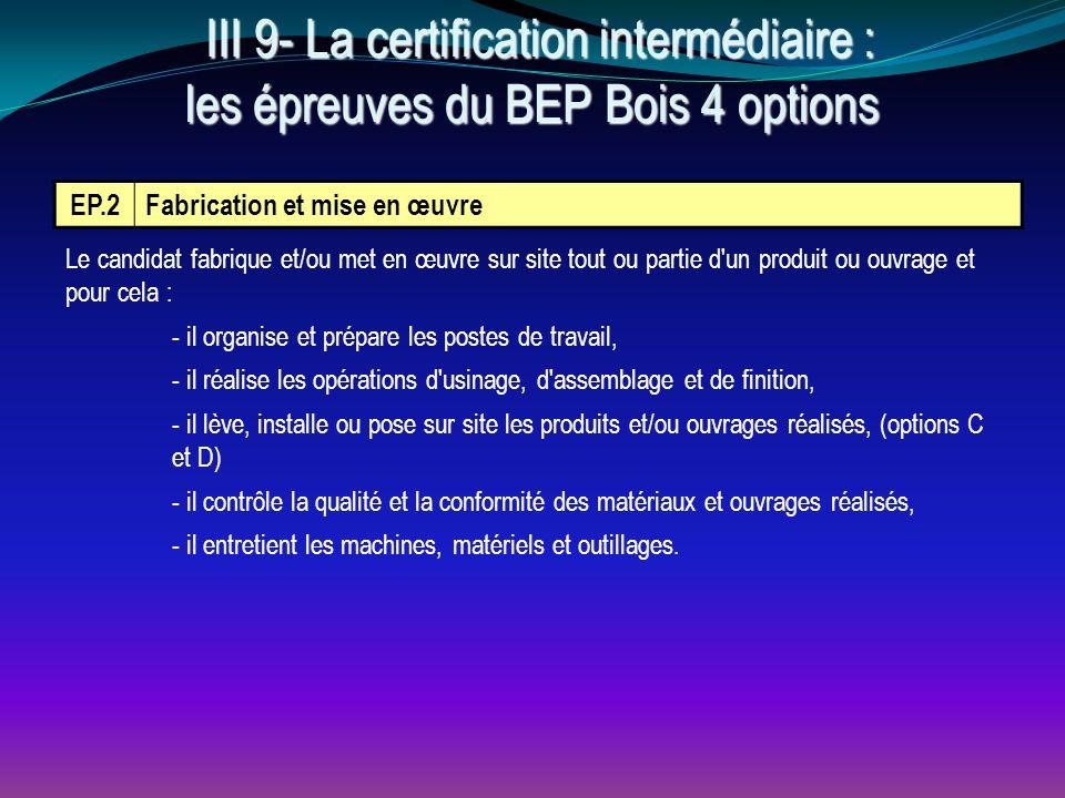 III 9- La certification intermédiaire : les épreuves du BEP Bois 4 options