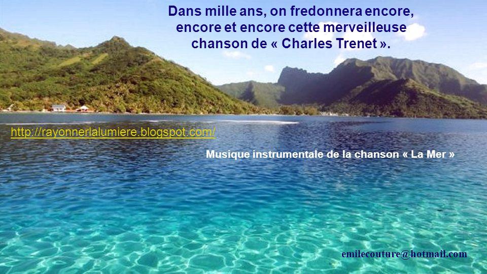 Dans mille ans, on fredonnera encore, encore et encore cette merveilleuse chanson de « Charles Trenet ».