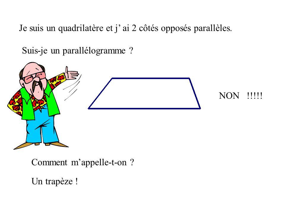 Je suis un quadrilatère et j' ai 2 côtés opposés parallèles.