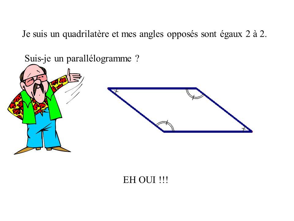 Je suis un quadrilatère et mes angles opposés sont égaux 2 à 2.