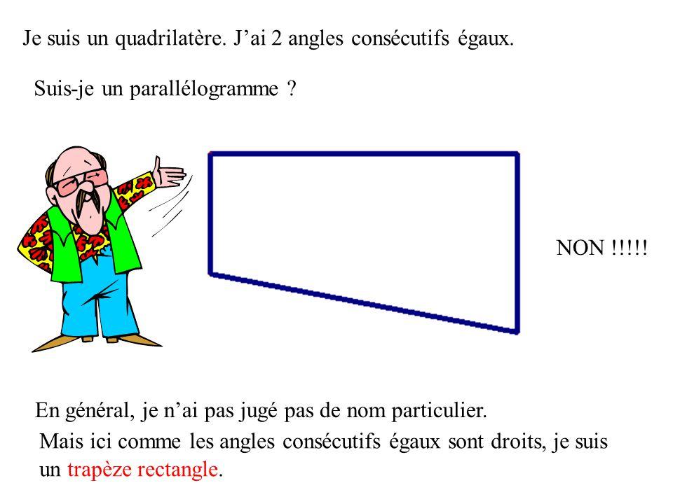 Je suis un quadrilatère. J'ai 2 angles consécutifs égaux.